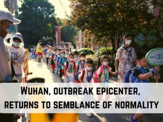 Wuhan, outbreak epicenter, returns to semblance of normality