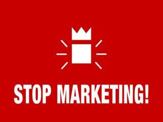 Stop Marketing!